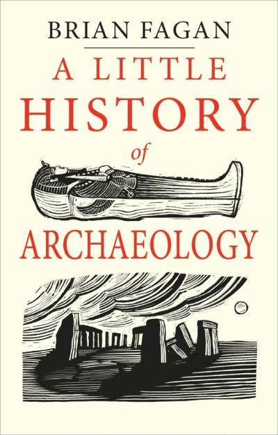 Little History Of Archaeology by Brian Fagan