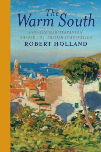 Warm South How Mediterranean Shaped by Robert Holland