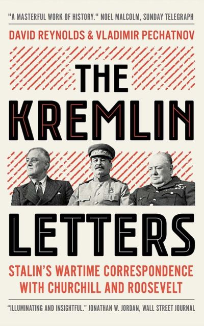 The Kremlin Letters: Stalin's Wartime Correspondence with Churchill and Roosevel by