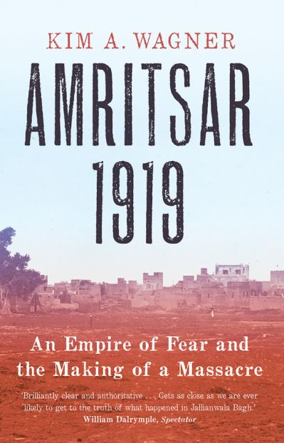 Amritsar 1919: An Empire of Fear and the Making of a Massacre by Kim Wagner