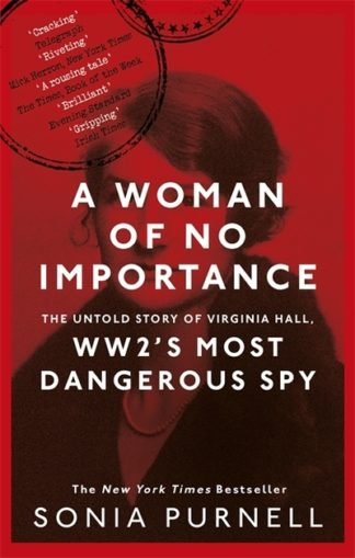 A Woman of No Importance (Virginia Hall) by Sonia Purnell