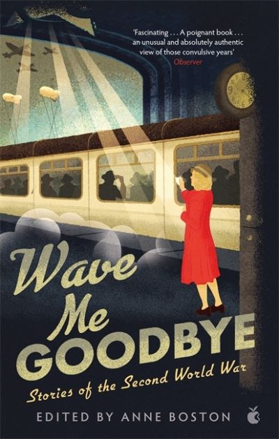 Wave Me Goodbye by Edited by Anne Boston