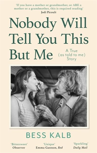 Nobody Will Tell You This But Me: A True (as told to me) Story by Bess Kalb