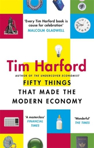Fifty Things That Made Modern Economy by Tim Harford