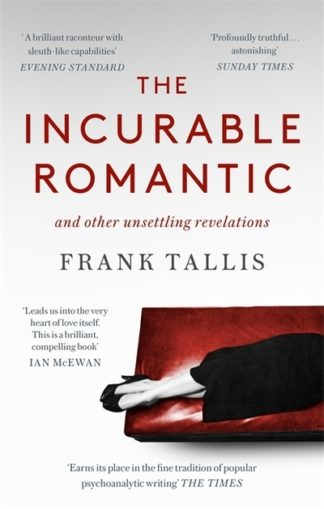 The Incurable Romantic: and Other Unsettling Revelations by Frank Tallis
