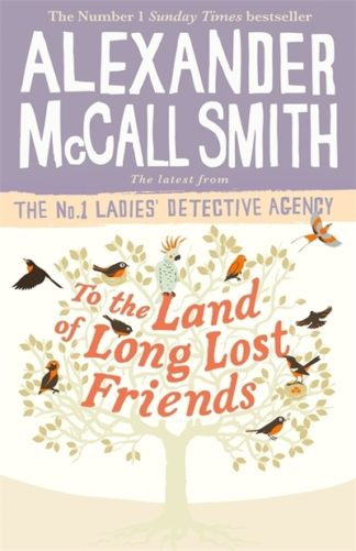 To the Land of Long Lost Friends by Smith Alexander McCall
