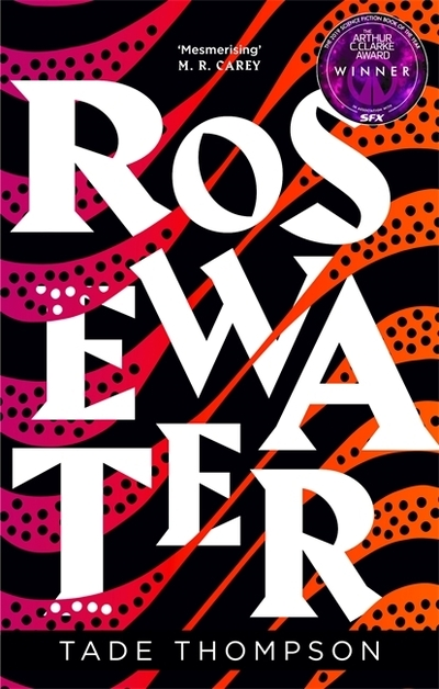 Rosewater: Book 1 of the Wormwood Trilogy by Tade Thompson