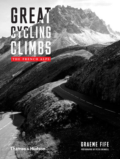 Great Cycling Climbs: The French Alps by Graeme Fife