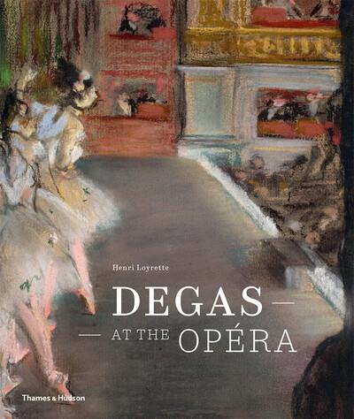 Degas At The Opera by Henri Loyrette