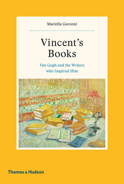 Vincent's Books: Van Gogh and the Writers Who Inspired Him by Mariella Guzzoni