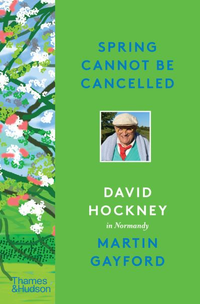 Spring Cannot be Cancelled: David Hockney in Normandy by David Hockney