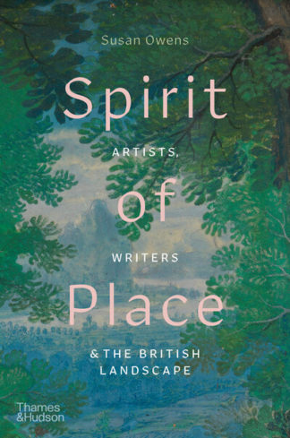 Spirit of Place: Artists, Writers and the British Landscape by Susan Owens