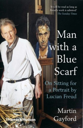 Man with a Blue Scarf: On Sitting for a Portrait by Lucian Freud by Martin Gayford