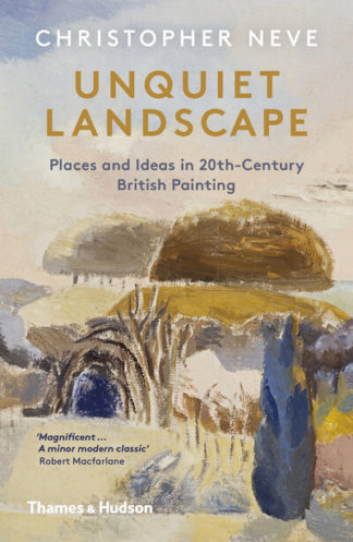Unquiet Landscape: Places and Ideas in 20th-Century British Painting by Christopher Neve