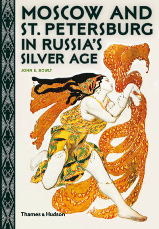Moscow and St. Petersburg in Russia's Silver Age by John E. Bowlt