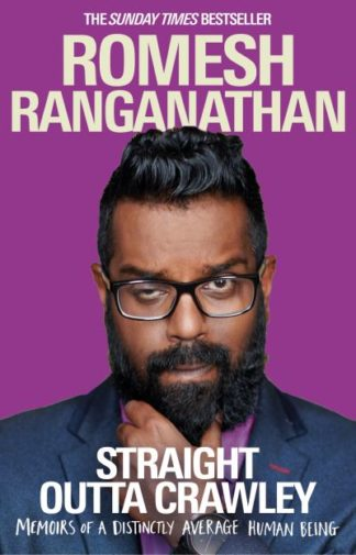 Straight Outta Crawley: Memoirs of a Distinctly Average Human Being by Romesh Ranganathan