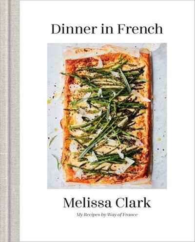 Dinner in French: My Recipes by Way of France by Melissa Clark