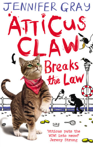 Atticus Claw Breaks the Law by Jennifer Gray