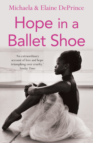 Hope in a Ballet Shoe: Orphaned by War, Saved by Ballet by Michaela DePrince