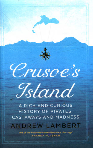 Crusoe's Island: A Rich and Curious History of Pirates, Castaways and Madness by Andrew Lambert