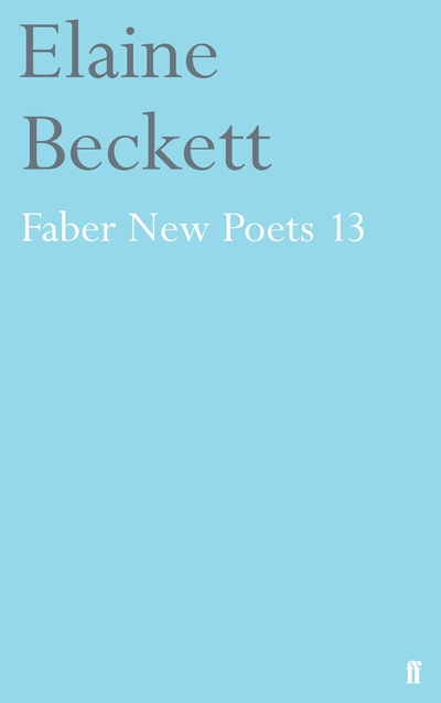 Faber New Poets: No. 13 by Elaine Beckett