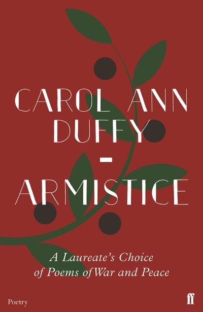 Armistice: A Laureate's Choice of Poems of War and Peace by Carol Ann Duffy