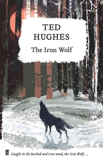 The Iron Wolf: Collected Animal Poems Vol 1 by Ted Hughes