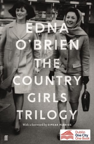 The Country Girls Trilogy: The Country Girls; The Lonely Girl; Girls in their Ma by Edna O'Brien