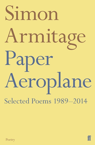 Paper Aeroplane: Selected Poems 1989-2014 by Simon Armitage
