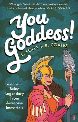 You Goddess!: Lessons in Being Legendary from Awesome Immortals by Elizabeth Foley