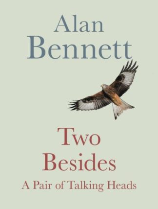 Two Besides: A Pair of Talking Heads by Alan Bennett