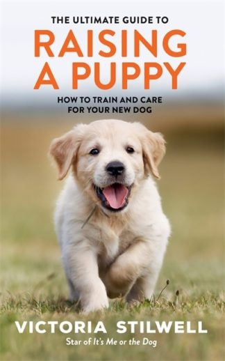 Ultimate Guide to Raising a Puppy by Victoria Stilwell