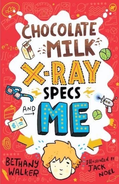 Chocolate Milk, X-Ray Specs & Me! by Bethany Walker