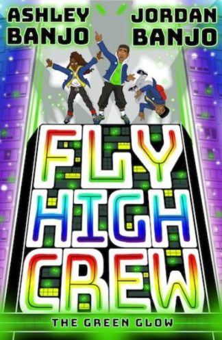 Fly High Crew: The Green Glow by Ashley Banjo