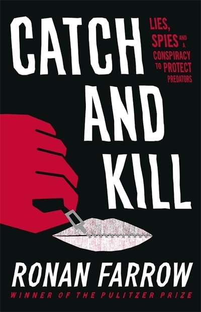 Catch and Kill: Lies, Spies and a Conspiracy to Protect Predators by Ronan Farrow