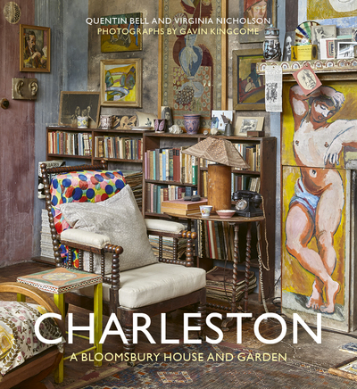Charleston: A Bloomsbury House and Garden by Quentin Bell