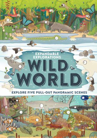 Expandable Explorations: Wild World by Camilla de la Bedoyere