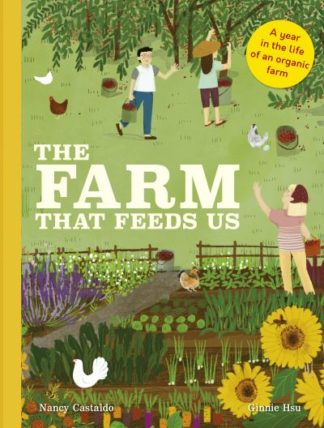 The Farm That Feeds Us: A year in the life of an organic farm by Nancy Castaldo