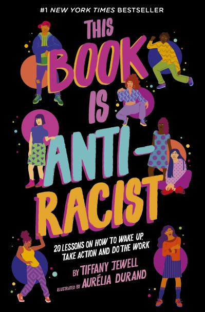 This Book Is Anti-Racist: 20 lessons on how to wake up, take action, and do the  by Tiffany Jewell