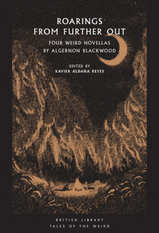 Roarings from Further Out: Four Weird Novellas by Algernon Blackwood by Algernon Blackwood