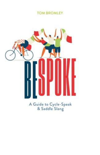 Bespoke: A Guide to Cycle-Speak and Saddle Slang by Tom Bromley