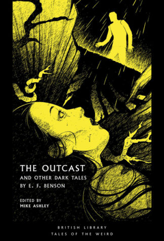 The Outcast: and Other Dark Tales by E F Benson by E. Benson