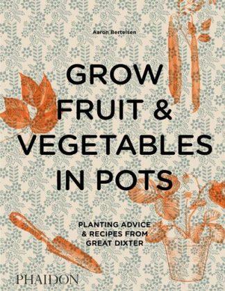 Grow Fruit & Veg In Pots Great Dixter by Aaron Bertelsen