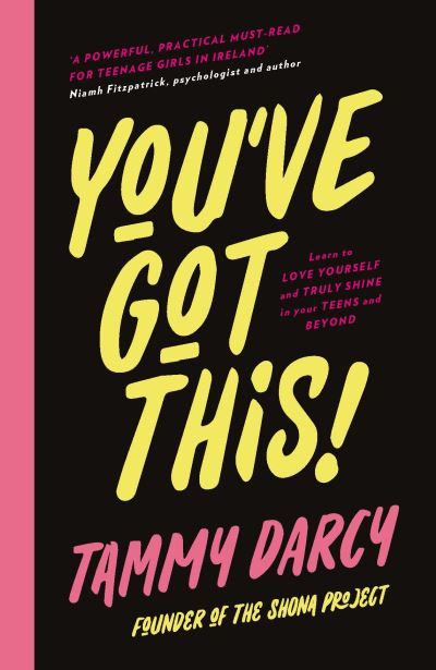 You've Got This: Learn to love yourself and truly shine - in your teens and beyo by Tammy Darcy