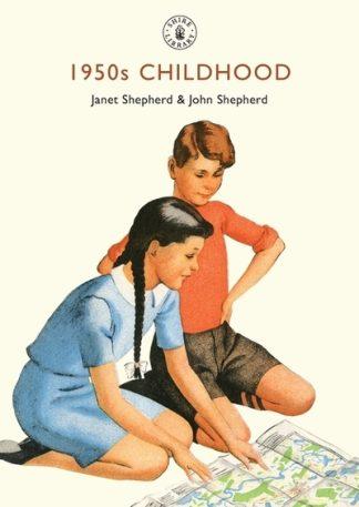 1950s Childhood: Growing Up in Post-War Britain by Janet Shepherd