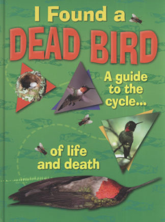 I Found a Dead Bird: A Guide the the Cycle of Life and Death by Jan Thornhill
