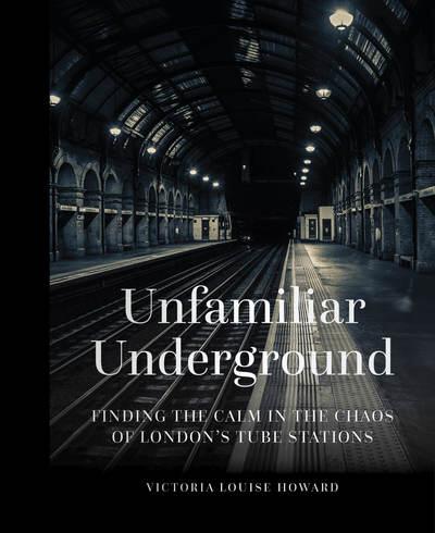 Unfamiliar Underground by Victoria Louise Howard