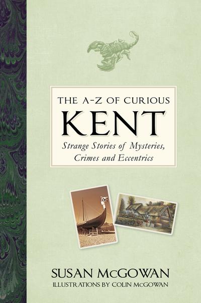 A-Z Of Curious Kent by Susan McGowan