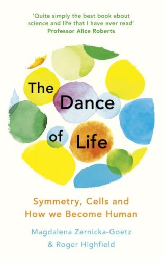 The Dance of Life: Symmetry, Cells and How We Become Human by Magdalena Zernicka-Goetz