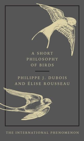 A Short Philosophy of Birds by Philippe J. Dubois